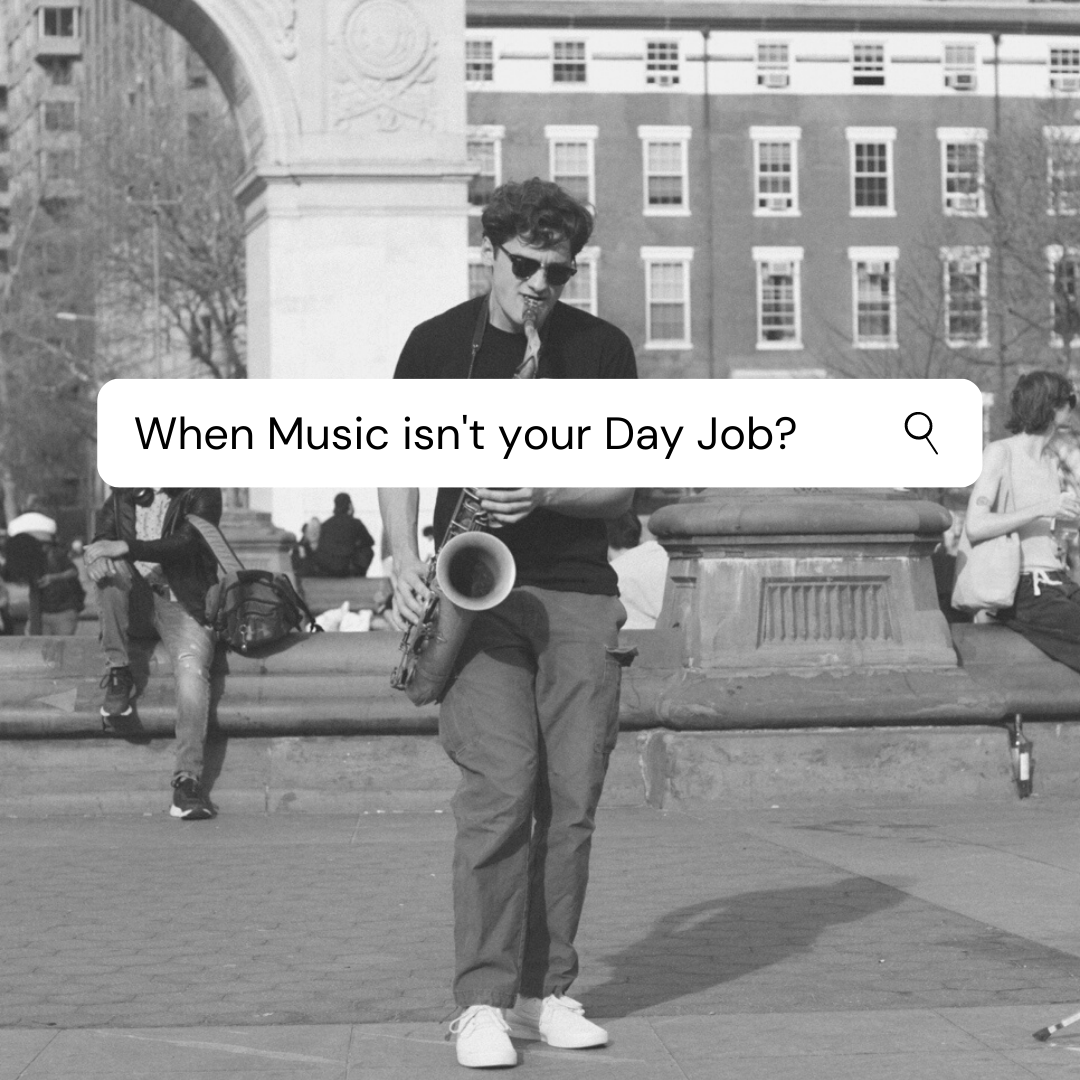 When Music isn't your Day Job